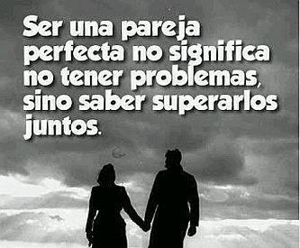 Ser una pareja perfecta no significa no tener problemas sino saber superarlas